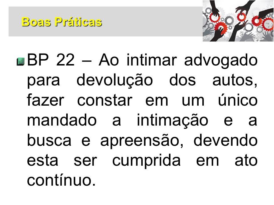 BP 22 – Ao intimar advogado para devolução dos autos, fazer constar em um único mandado a intimação e a busca e apreensão, devendo esta ser cumprida e