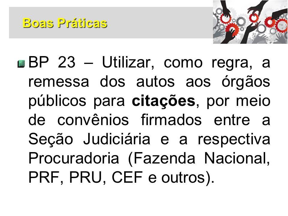 BP 23 – Utilizar, como regra, a remessa dos autos aos órgãos públicos para citações, por meio de convênios firmados entre a Seção Judiciária e a respe