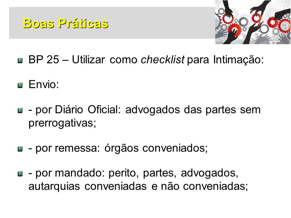 BP 25 – Utilizar como checklist para Intimação: Envio: - por Diário Oficial: advogados das partes sem prerrogativas; - por remessa: órgãos conveniados