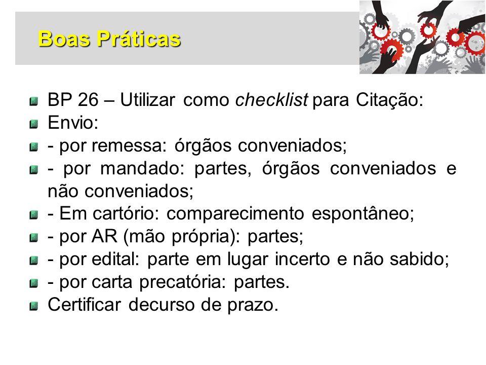 BP 26 – Utilizar como checklist para Citação: Envio: - por remessa: órgãos conveniados; - por mandado: partes, órgãos conveniados e não conveniados; -