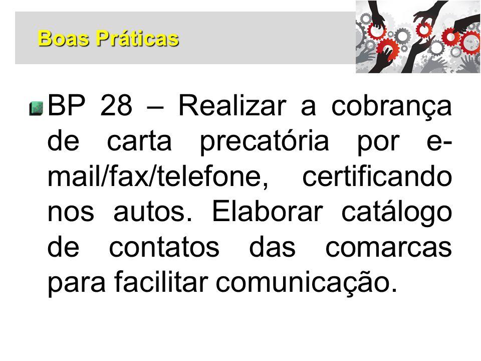 BP 28 – Realizar a cobrança de carta precatória por e- mail/fax/telefone, certificando nos autos. Elaborar catálogo de contatos das comarcas para faci