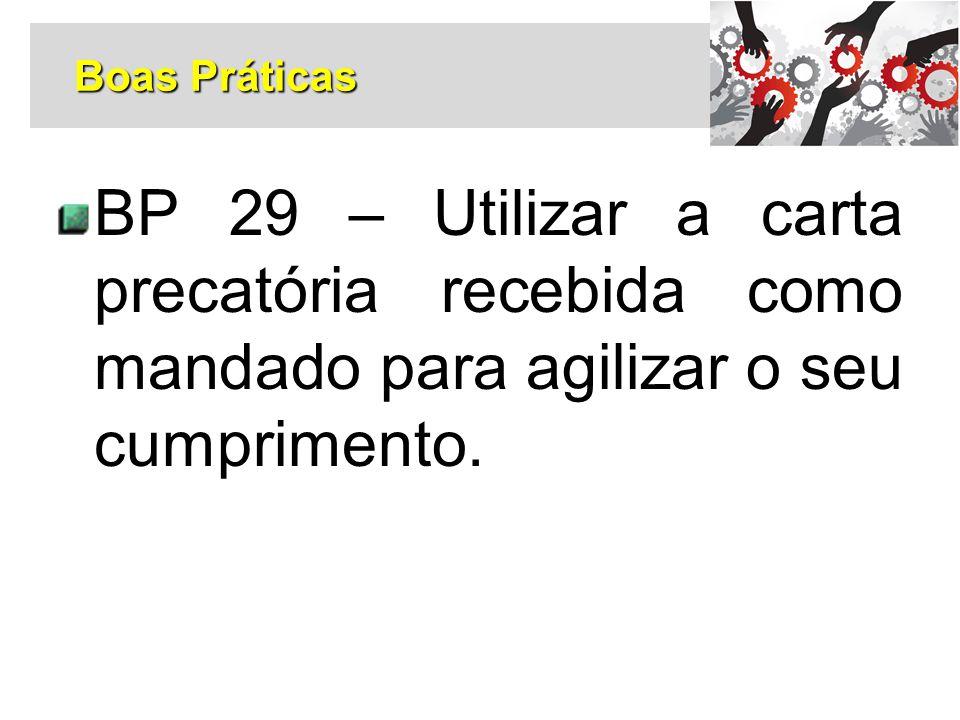 BP 29 – Utilizar a carta precatória recebida como mandado para agilizar o seu cumprimento. Boas Práticas