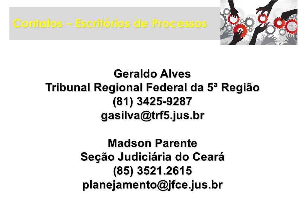 Contatos – Escritórios de Processos Geraldo Alves Tribunal Regional Federal da 5ª Região (81) 3425-9287 gasilva@trf5.jus.br Madson Parente Seção Judic