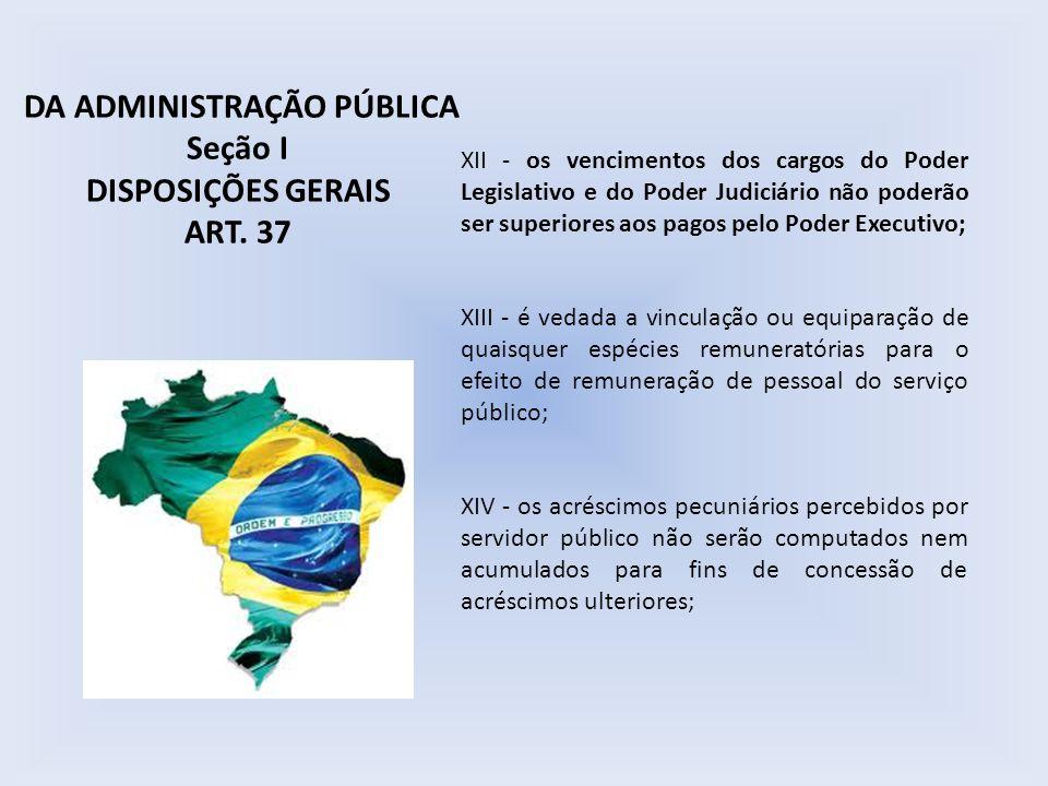 XII - os vencimentos dos cargos do Poder Legislativo e do Poder Judiciário não poderão ser superiores aos pagos pelo Poder Executivo; XIII - é vedada