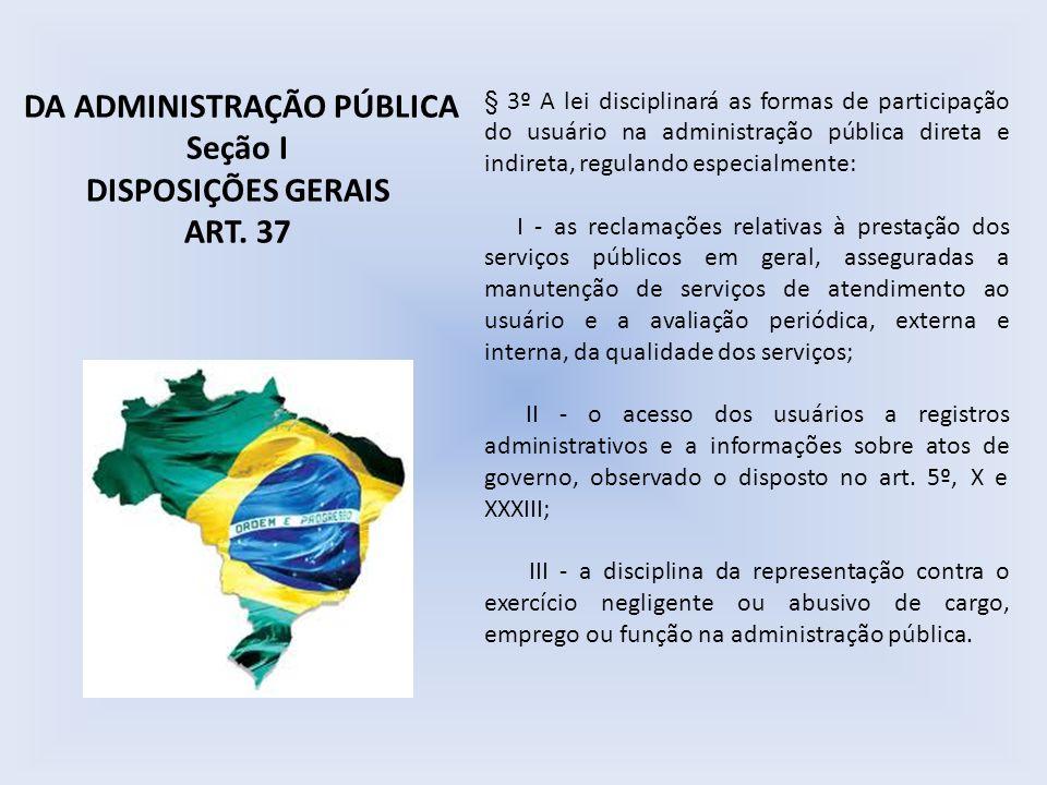 § 3º A lei disciplinará as formas de participação do usuário na administração pública direta e indireta, regulando especialmente: I - as reclamações r