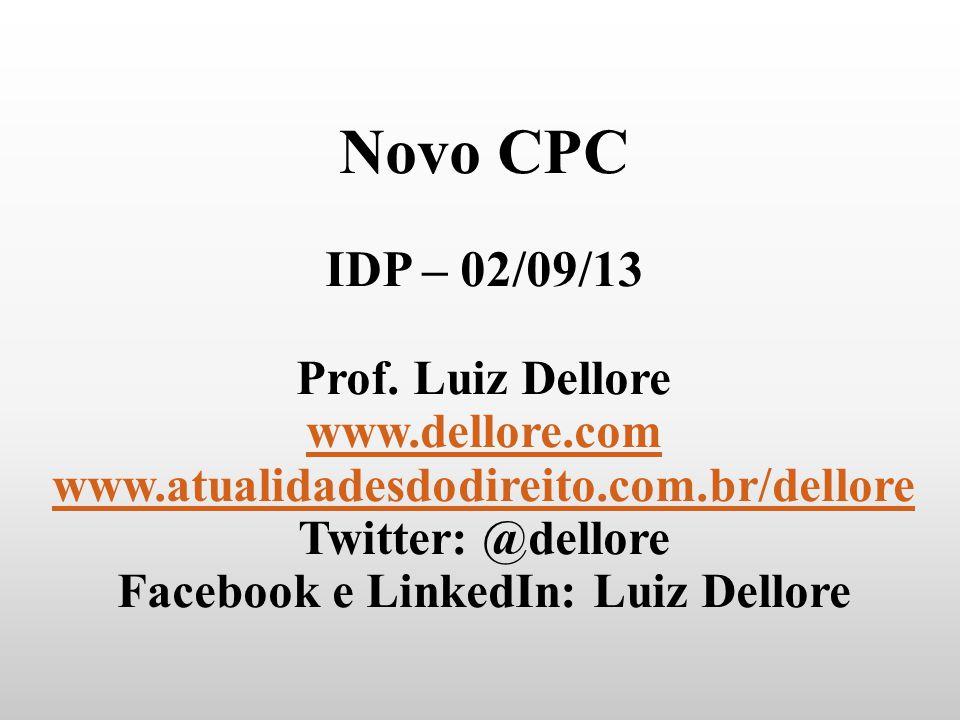 Novo CPC IDP – 02/09/13 Prof. Luiz Dellore www.dellore.com www.atualidadesdodireito.com.br/dellore Twitter: @dellore Facebook e LinkedIn: Luiz Dellore