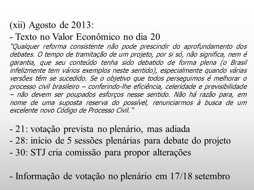 """(xii) Agosto de 2013: - Texto no Valor Econômico no dia 20 """"Qualquer reforma consistente não pode prescindir do aprofundamento dos debates. O tempo de"""
