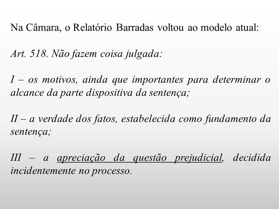 Na Câmara, o Relatório Barradas voltou ao modelo atual: Art. 518. Não fazem coisa julgada: I – os motivos, ainda que importantes para determinar o alc