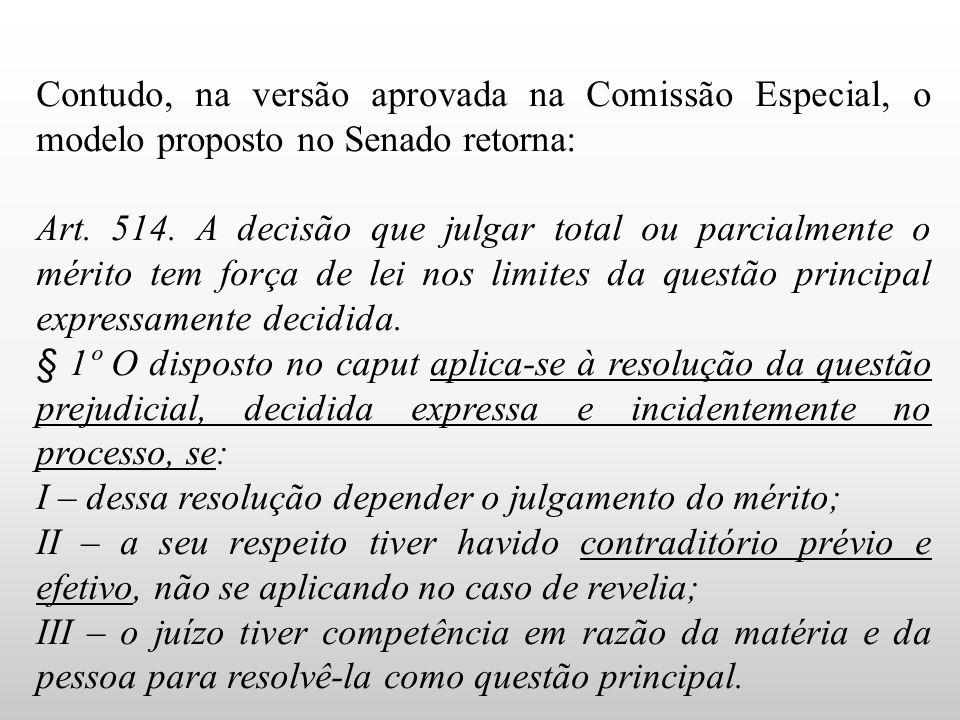 Contudo, na versão aprovada na Comissão Especial, o modelo proposto no Senado retorna: Art. 514. A decisão que julgar total ou parcialmente o mérito t