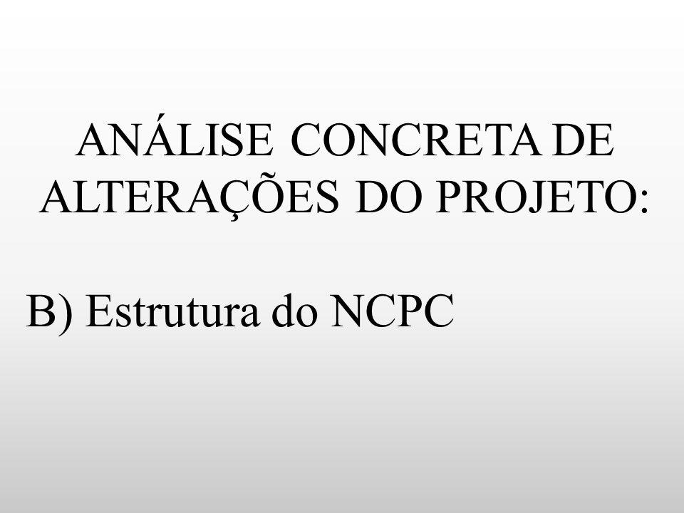 ANÁLISE CONCRETA DE ALTERAÇÕES DO PROJETO: B) Estrutura do NCPC