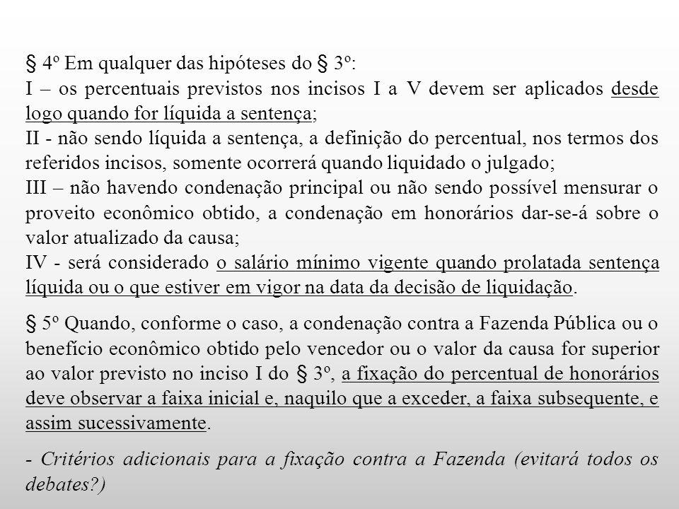 § 4º Em qualquer das hipóteses do § 3º: I – os percentuais previstos nos incisos I a V devem ser aplicados desde logo quando for líquida a sentença; I