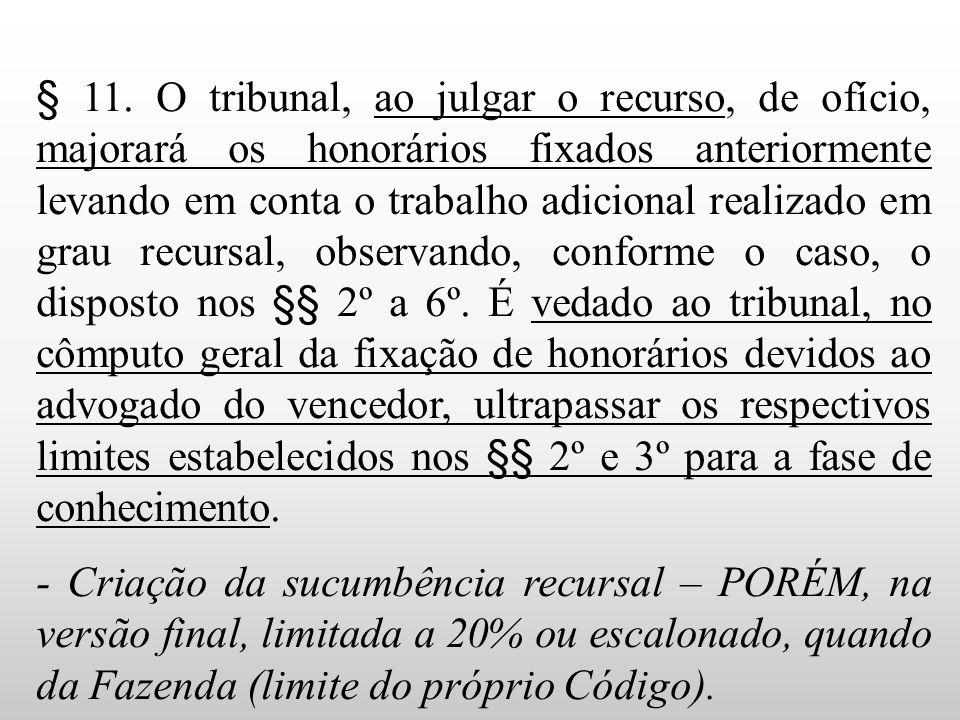 § 11. O tribunal, ao julgar o recurso, de ofício, majorará os honorários fixados anteriormente levando em conta o trabalho adicional realizado em grau