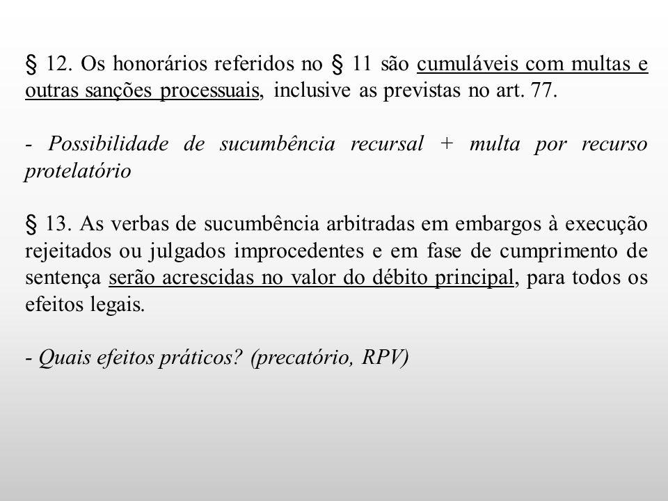 § 12. Os honorários referidos no § 11 são cumuláveis com multas e outras sanções processuais, inclusive as previstas no art. 77. - Possibilidade de su