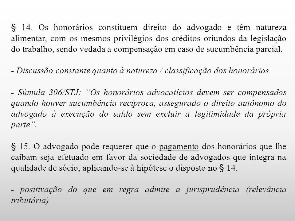 § 14. Os honorários constituem direito do advogado e têm natureza alimentar, com os mesmos privilégios dos créditos oriundos da legislação do trabalho