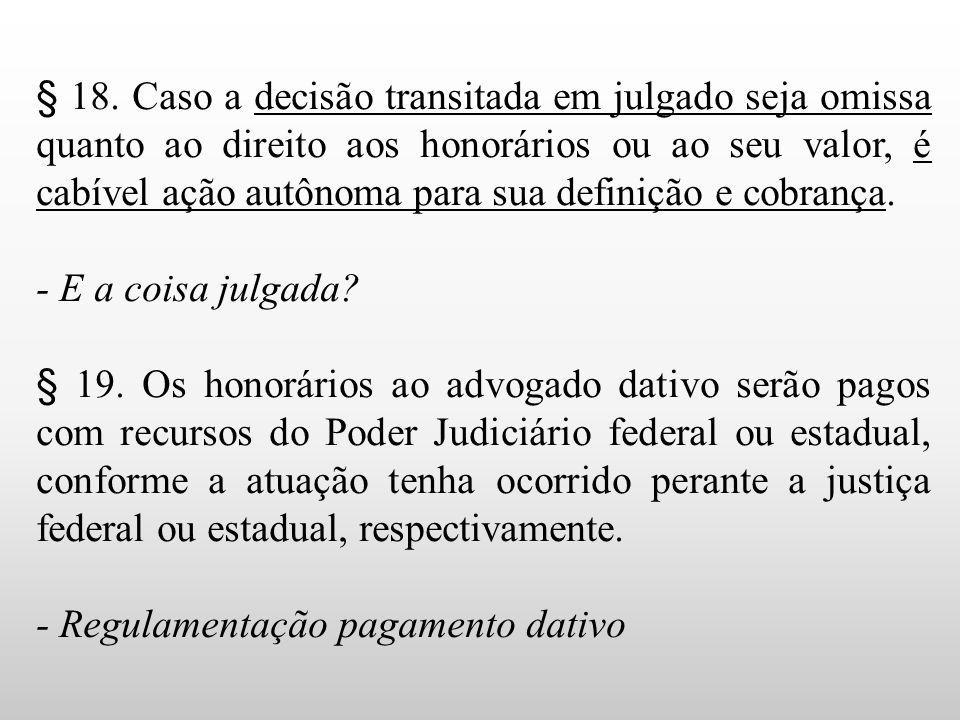 § 18. Caso a decisão transitada em julgado seja omissa quanto ao direito aos honorários ou ao seu valor, é cabível ação autônoma para sua definição e