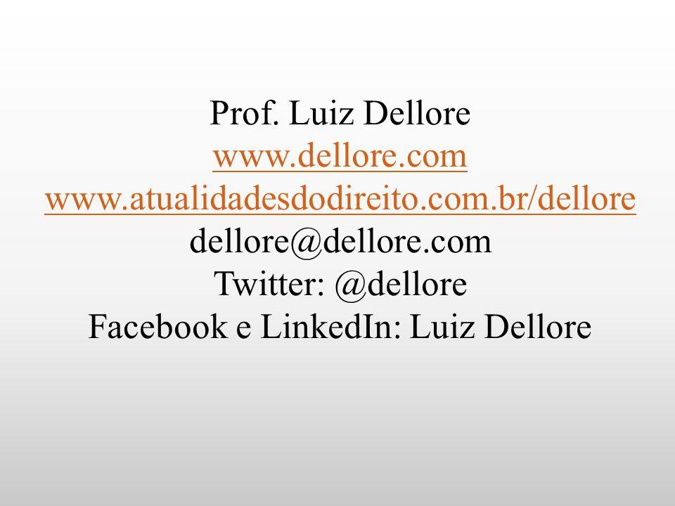 Prof. Luiz Dellore www.dellore.com www.atualidadesdodireito.com.br/dellore dellore@dellore.com Twitter: @dellore Facebook e LinkedIn: Luiz Dellore