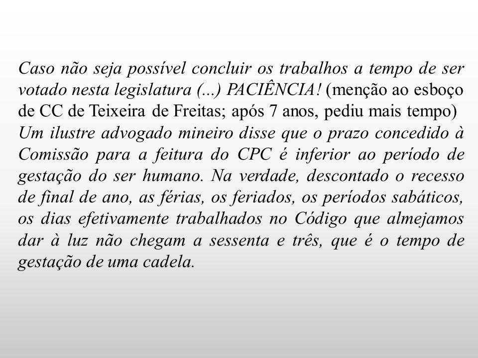 Caso não seja possível concluir os trabalhos a tempo de ser votado nesta legislatura (...) PACIÊNCIA! (menção ao esboço de CC de Teixeira de Freitas;