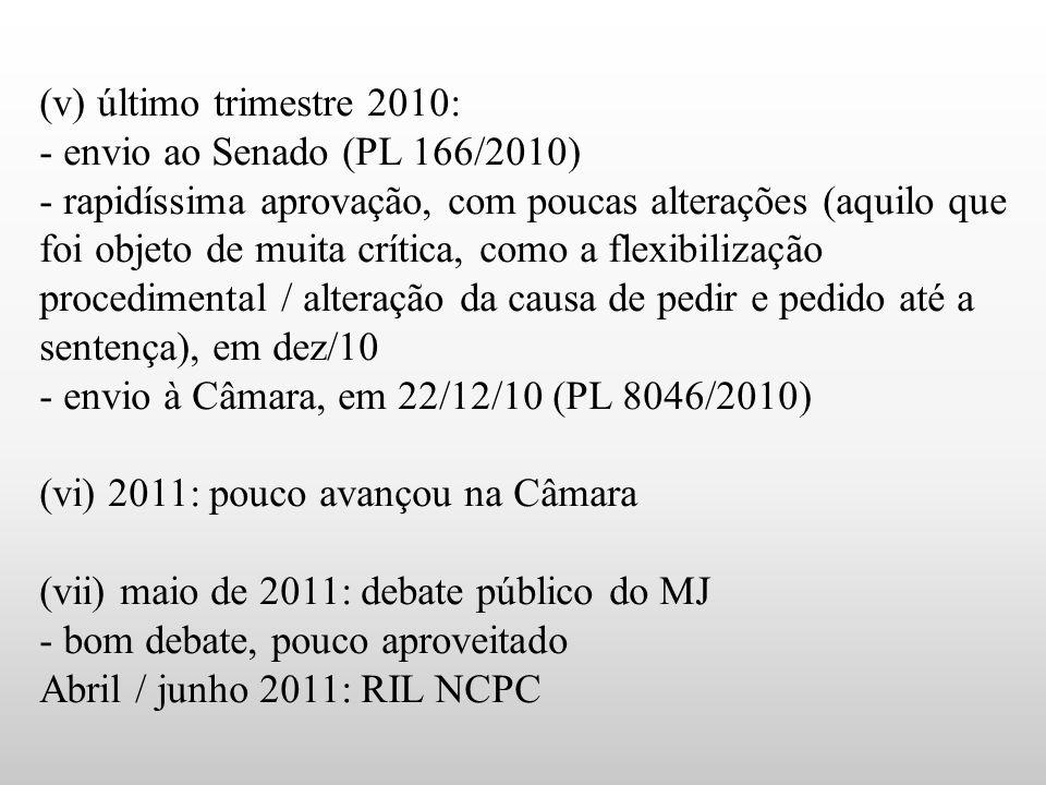 (v) último trimestre 2010: - envio ao Senado (PL 166/2010) - rapidíssima aprovação, com poucas alterações (aquilo que foi objeto de muita crítica, com