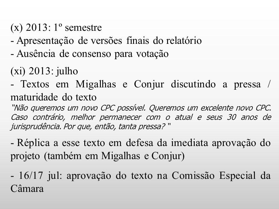 (x) 2013: 1º semestre - Apresentação de versões finais do relatório - Ausência de consenso para votação (xi) 2013: julho - Textos em Migalhas e Conjur discutindo a pressa / maturidade do texto Não queremos um novo CPC possível.