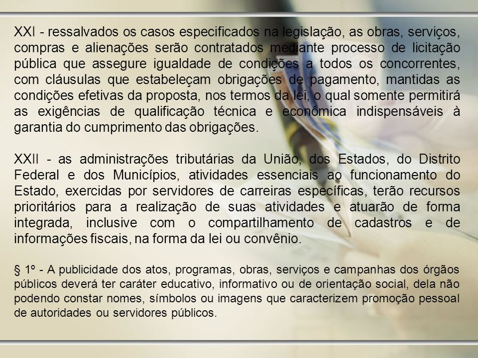 XXI - ressalvados os casos especificados na legislação, as obras, serviços, compras e alienações serão contratados mediante processo de licitação pública que assegure igualdade de condições a todos os concorrentes, com cláusulas que estabeleçam obrigações de pagamento, mantidas as condições efetivas da proposta, nos termos da lei, o qual somente permitirá as exigências de qualificação técnica e econômica indispensáveis à garantia do cumprimento das obrigações.
