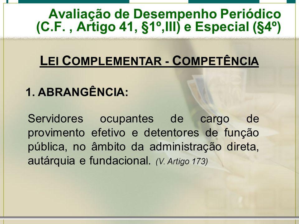 Avaliação de Desempenho Periódico (C.F., Artigo 41, §1º,III) e Especial (§4º) Servidores ocupantes de cargo de provimento efetivo e detentores de função pública, no âmbito da administração direta, autárquia e fundacional.