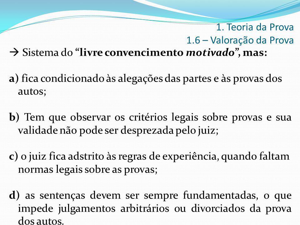 """ Sistema do """"livre convencimento motivado"""", mas: a) fica condicionado às alegações das partes e às provas dos autos; b) Tem que observar os critérios"""