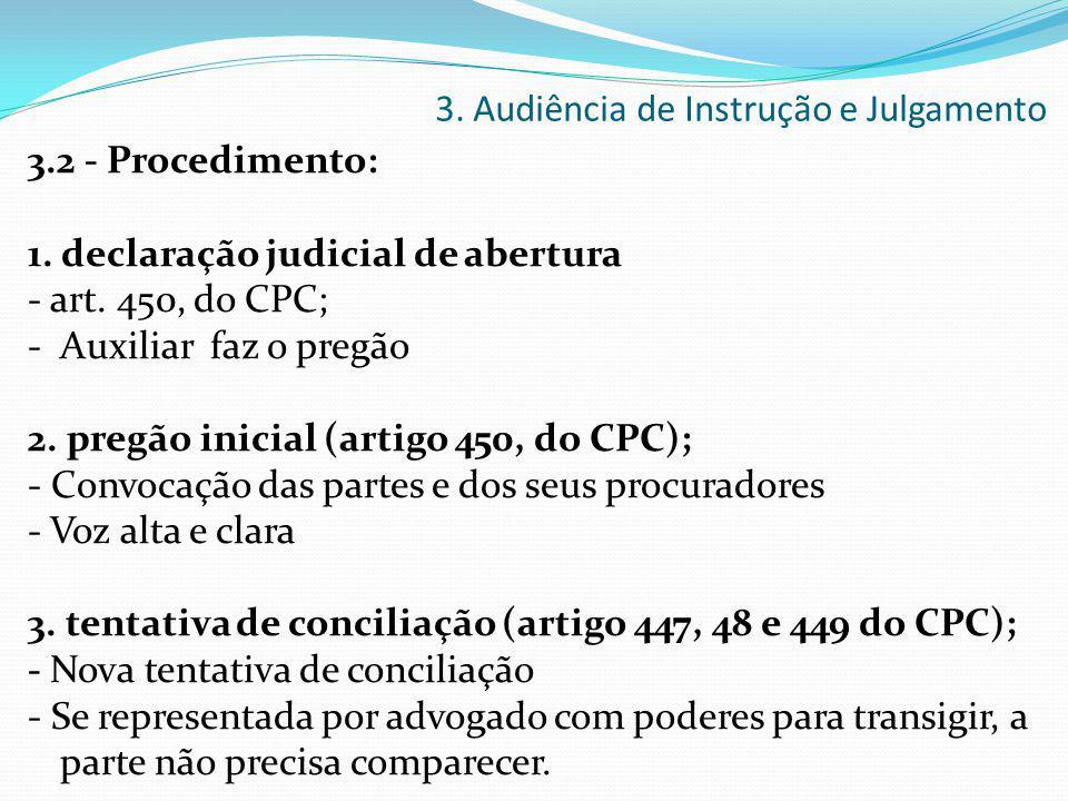 3.2 - Procedimento: 1. declaração judicial de abertura - art. 450, do CPC; - Auxiliar faz o pregão 2. pregão inicial (artigo 450, do CPC); - Convocaçã