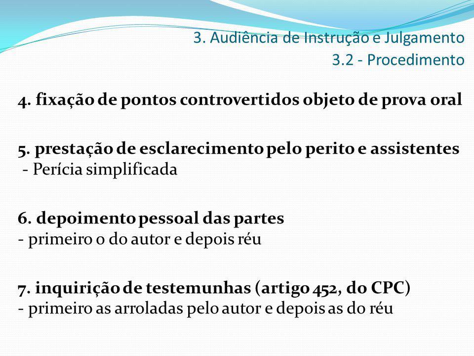 4. fixação de pontos controvertidos objeto de prova oral 5. prestação de esclarecimento pelo perito e assistentes - Perícia simplificada 6. depoimento