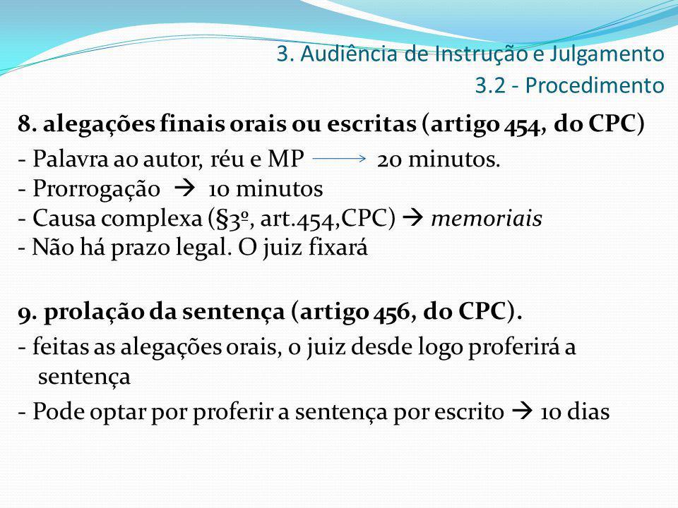 8. alegações finais orais ou escritas (artigo 454, do CPC) - Palavra ao autor, réu e MP 20 minutos. - Prorrogação  10 minutos - Causa complexa (§3º,