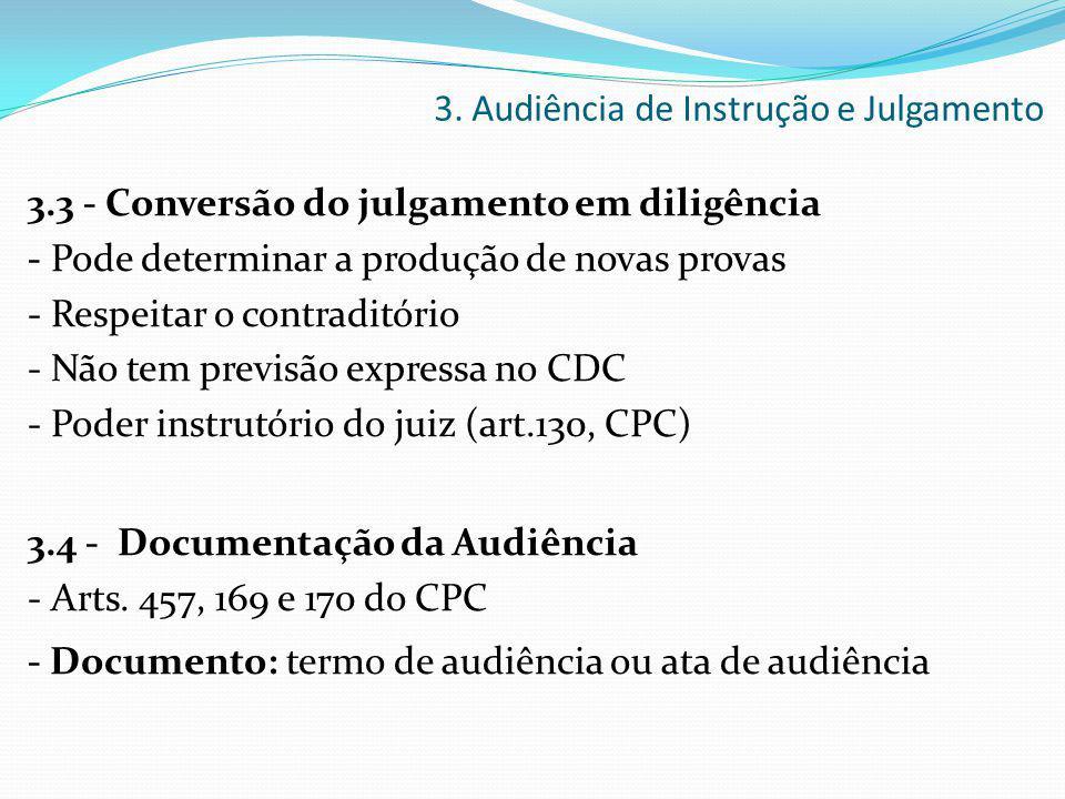 3.3 - Conversão do julgamento em diligência - Pode determinar a produção de novas provas - Respeitar o contraditório - Não tem previsão expressa no CD
