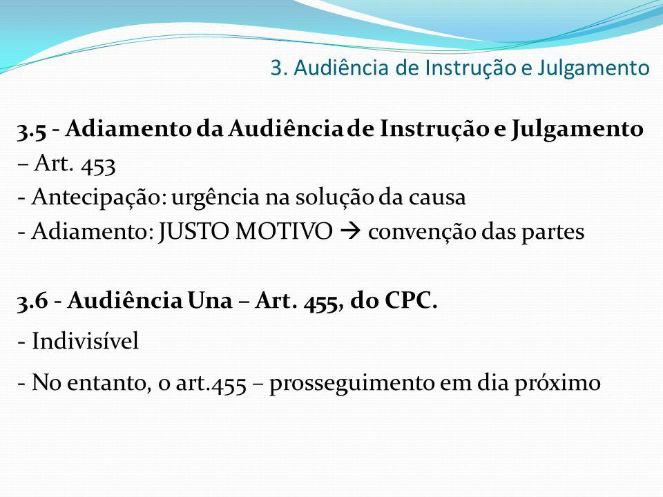3.5 - Adiamento da Audiência de Instrução e Julgamento – Art. 453 - Antecipação: urgência na solução da causa - Adiamento: JUSTO MOTIVO  convenção da