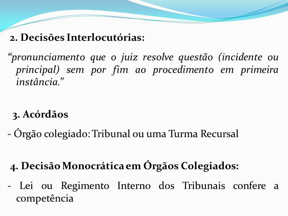 """2. Decisões Interlocutórias: """"pronunciamento que o juiz resolve questão (incidente ou principal) sem por fim ao procedimento em primeira instância."""" 3"""