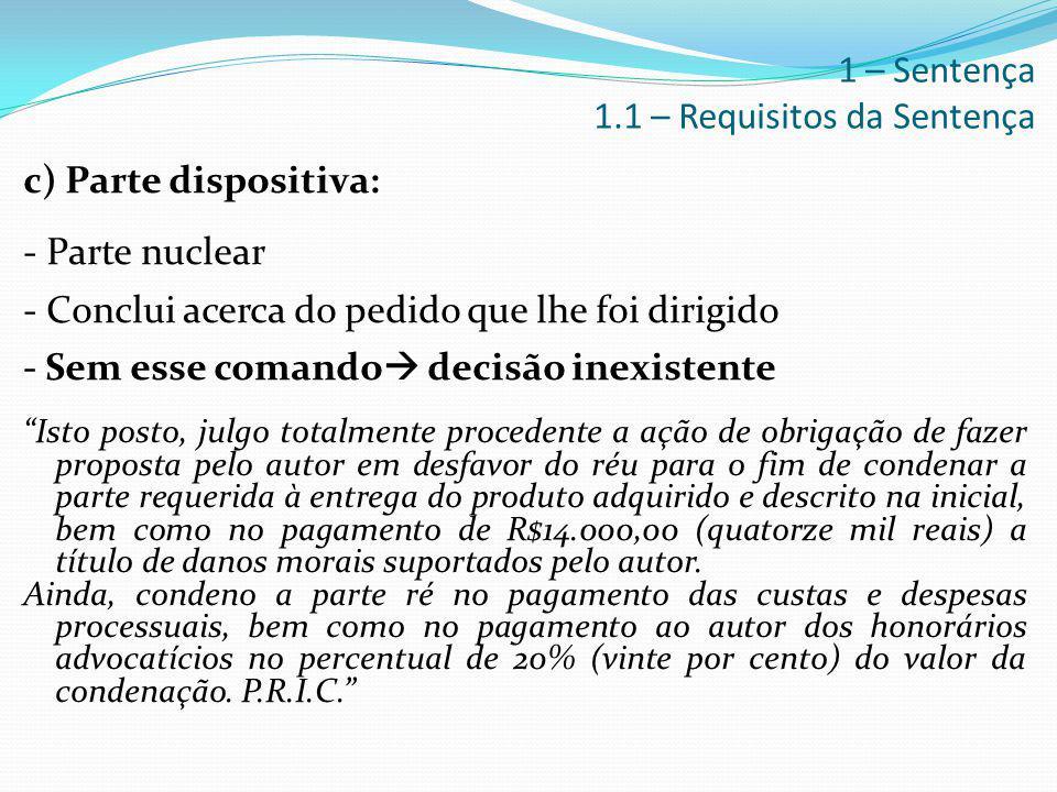 """c) Parte dispositiva: - Parte nuclear - Conclui acerca do pedido que lhe foi dirigido - Sem esse comando  decisão inexistente """"Isto posto, julgo tota"""