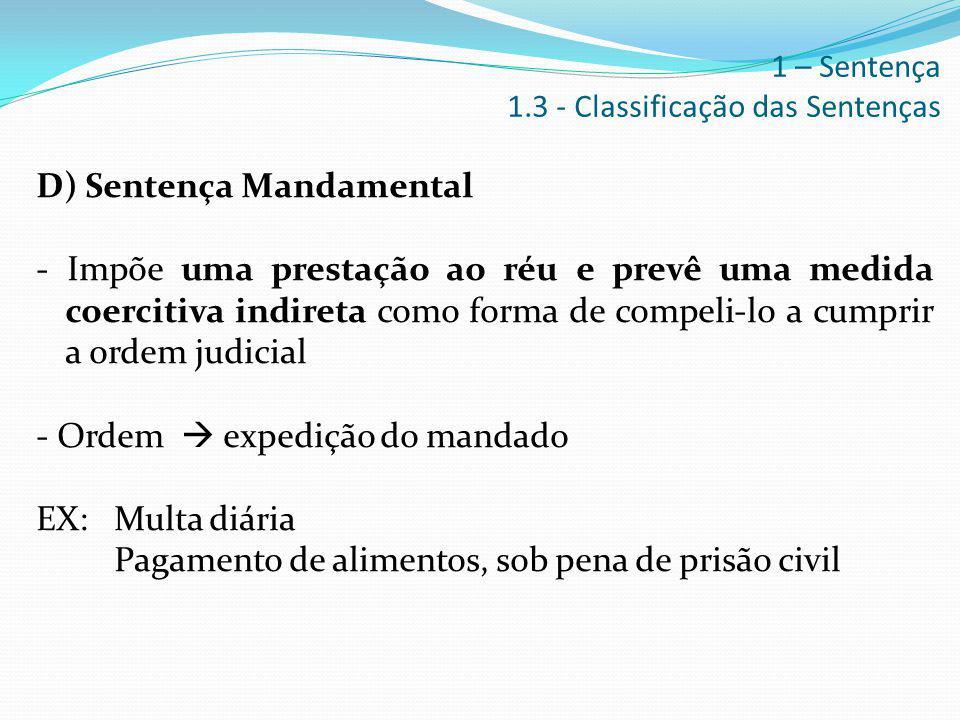 D) Sentença Mandamental - Impõe uma prestação ao réu e prevê uma medida coercitiva indireta como forma de compeli-lo a cumprir a ordem judicial - Orde