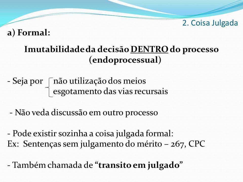 a) Formal: Imutabilidade da decisão DENTRO do processo (endoprocessual) - Seja por não utilização dos meios esgotamento das vias recursais - Não veda