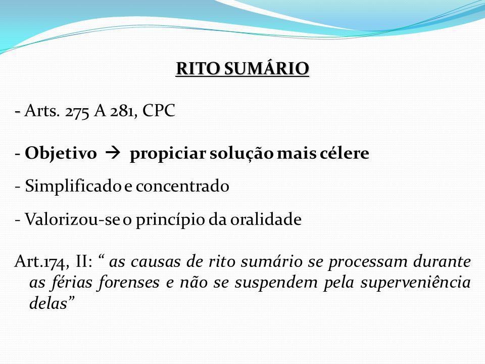 RITO SUMÁRIO - - Arts. 275 A 281, CPC - Objetivo  propiciar solução mais célere - Simplificado e concentrado - Valorizou-se o princípio da oralidade