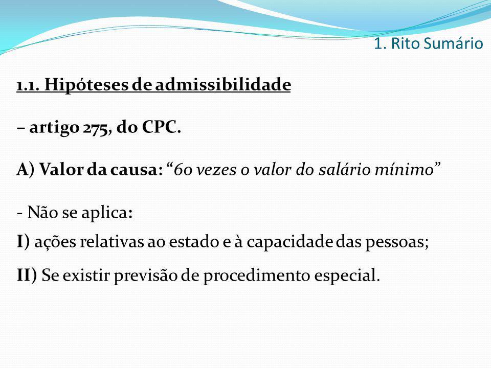 """1. Rito Sumário 1.1. Hipóteses de admissibilidade – artigo 275, do CPC. A) Valor da causa: """"60 vezes o valor do salário mínimo"""" - Não se aplica: I) aç"""