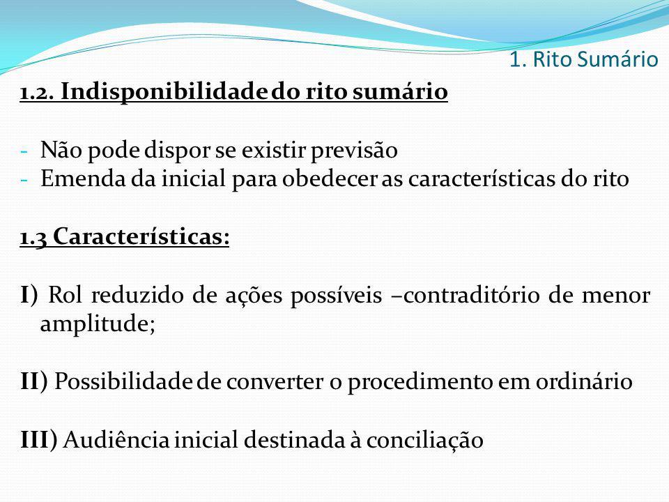 1.2. Indisponibilidade do rito sumário - Não pode dispor se existir previsão - Emenda da inicial para obedecer as características do rito 1.3 Caracter