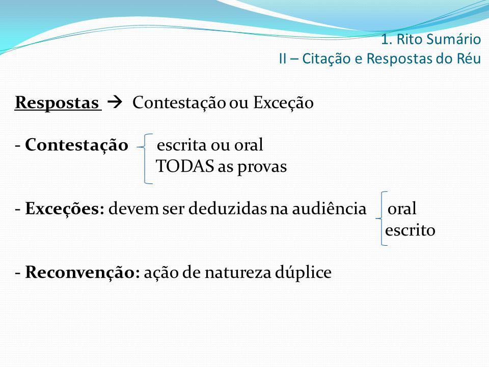 Respostas  Contestação ou Exceção - Contestação escrita ou oral TODAS as provas - Exceções: devem ser deduzidas na audiência oral escrito - Reconvenç