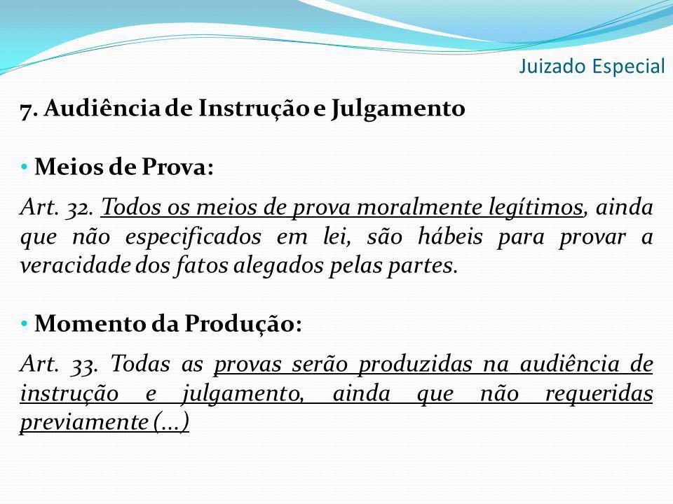 7. Audiência de Instrução e Julgamento Meios de Prova: Art. 32. Todos os meios de prova moralmente legítimos, ainda que não especificados em lei, são