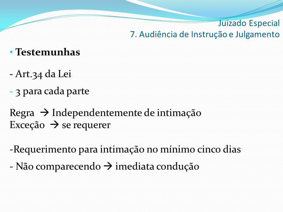 Testemunhas - Art.34 da Lei - 3 para cada parte Regra  Independentemente de intimação Exceção  se requerer -Requerimento para intimação no mínimo ci