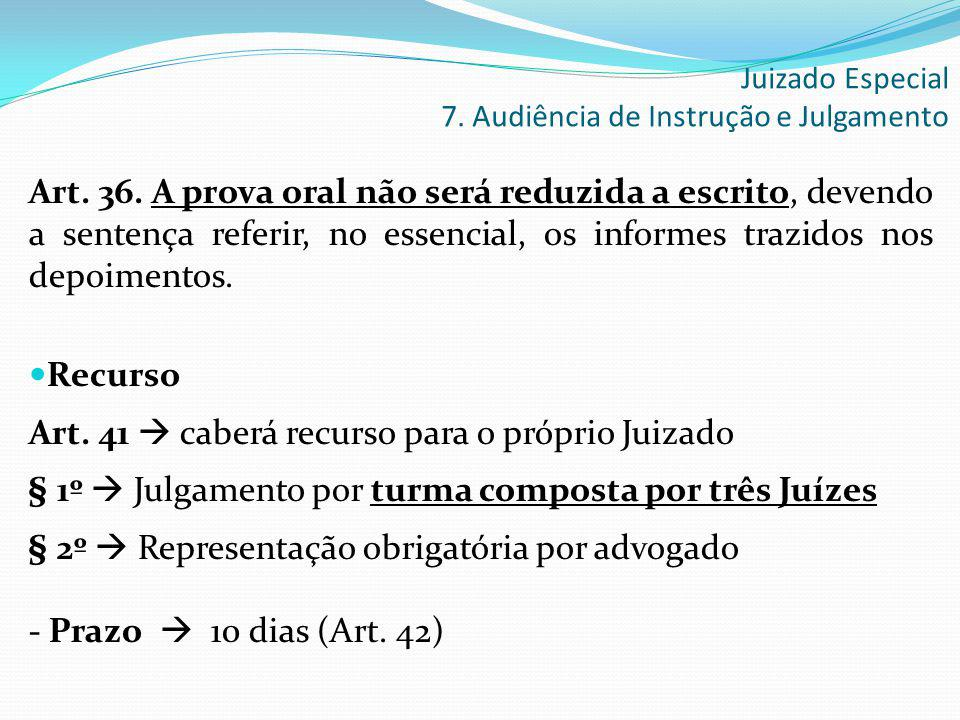 Art. 36. A prova oral não será reduzida a escrito, devendo a sentença referir, no essencial, os informes trazidos nos depoimentos. Recurso Art. 41  c