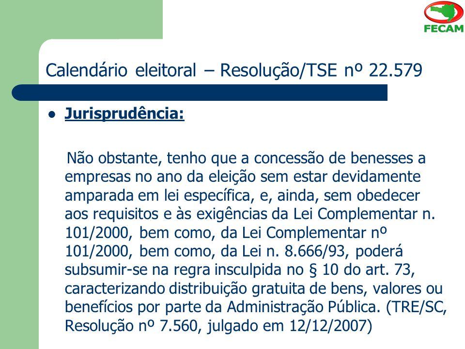 Calendário eleitoral – Resolução/TSE nº 22.579 Jurisprudência: Não obstante, tenho que a concessão de benesses a empresas no ano da eleição sem estar