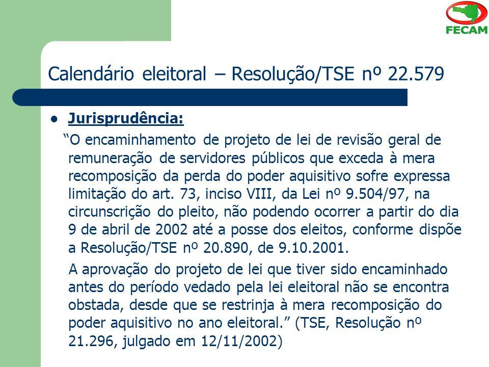 """Calendário eleitoral – Resolução/TSE nº 22.579 Jurisprudência: """"O encaminhamento de projeto de lei de revisão geral de remuneração de servidores públi"""