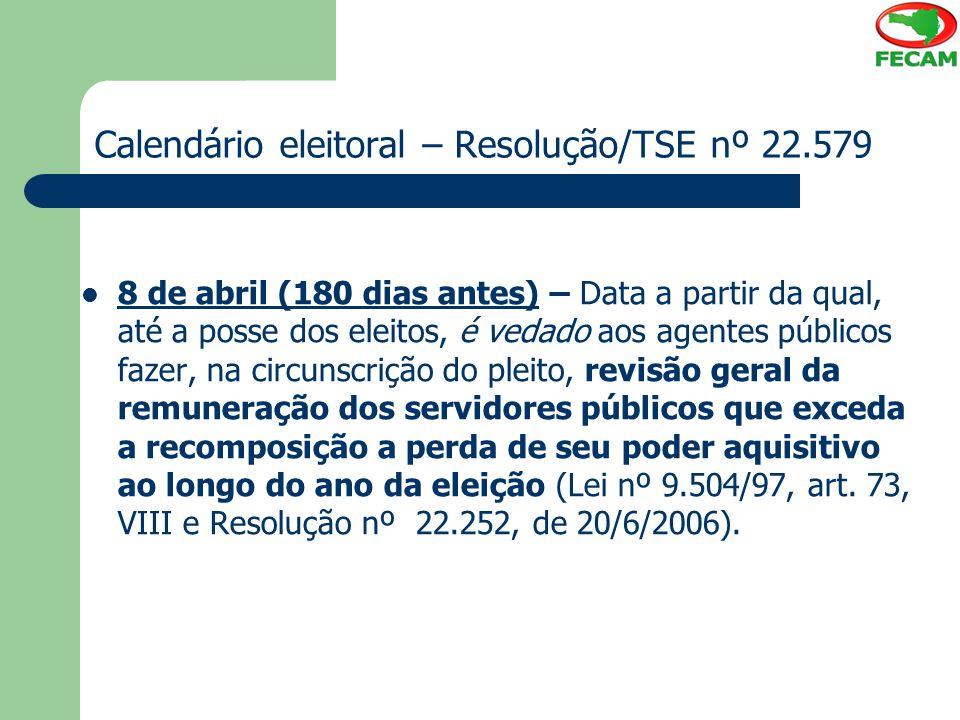Calendário eleitoral – Resolução/TSE nº 22.579 8 de abril (180 dias antes) – Data a partir da qual, até a posse dos eleitos, é vedado aos agentes públ