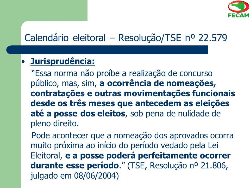 """Calendário eleitoral – Resolução/TSE nº 22.579 Jurisprudência: """"Essa norma não proíbe a realização de concurso público, mas, sim, a ocorrência de nome"""