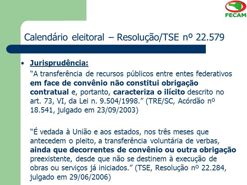 """Calendário eleitoral – Resolução/TSE nº 22.579 Jurisprudência: """"A transferência de recursos públicos entre entes federativos em face de convênio não c"""
