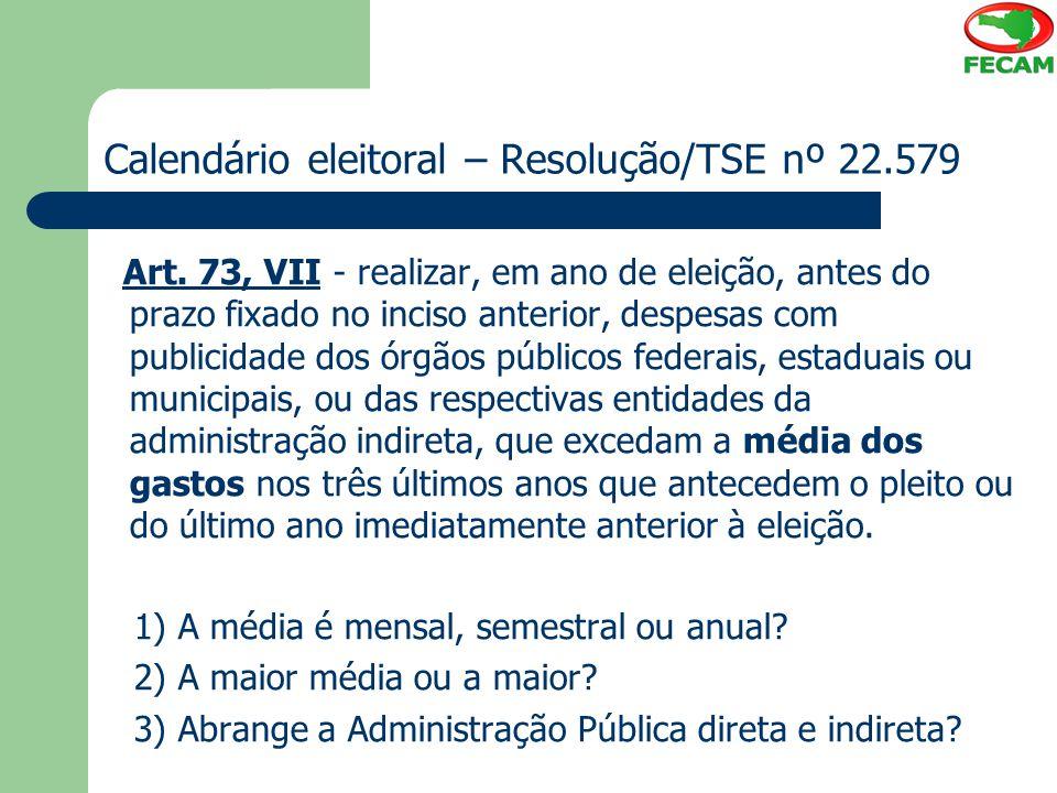 Calendário eleitoral – Resolução/TSE nº 22.579 Art. 73, VII - realizar, em ano de eleição, antes do prazo fixado no inciso anterior, despesas com publ