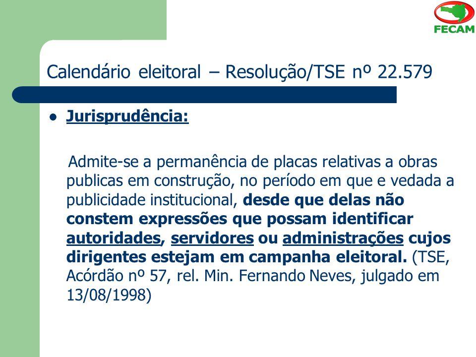 Calendário eleitoral – Resolução/TSE nº 22.579 Jurisprudência: Admite-se a permanência de placas relativas a obras publicas em construção, no período