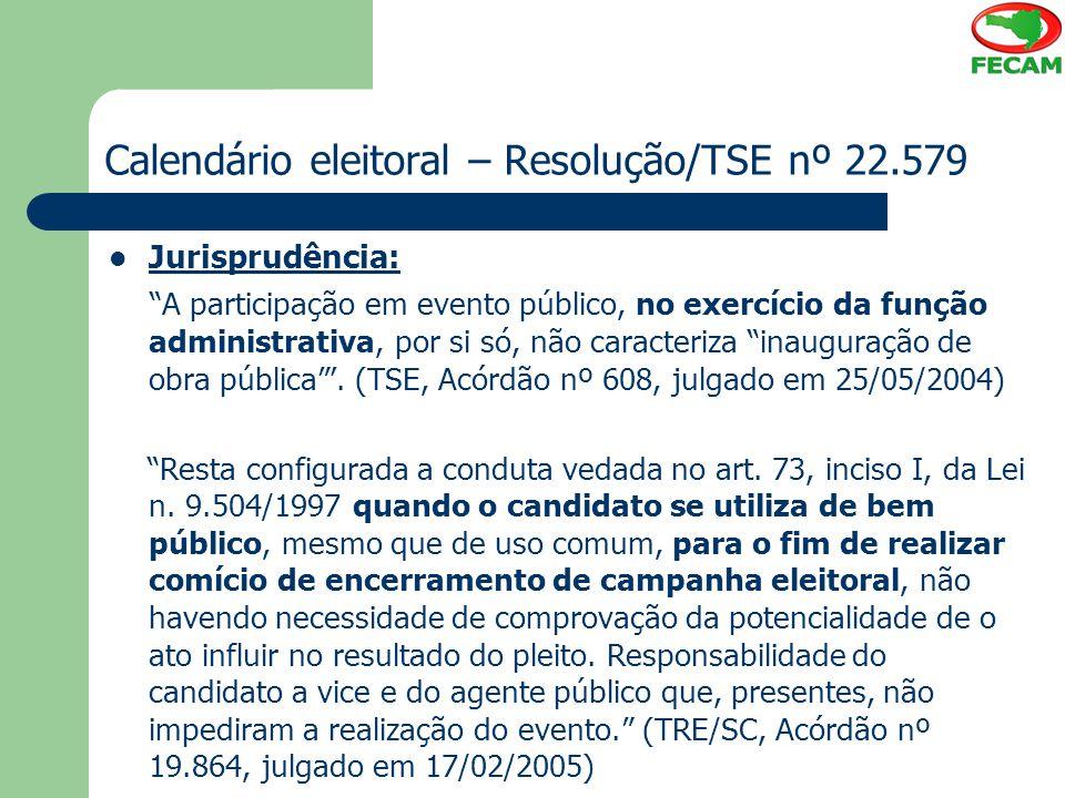 """Calendário eleitoral – Resolução/TSE nº 22.579 Jurisprudência: """"A participação em evento público, no exercício da função administrativa, por si só, nã"""